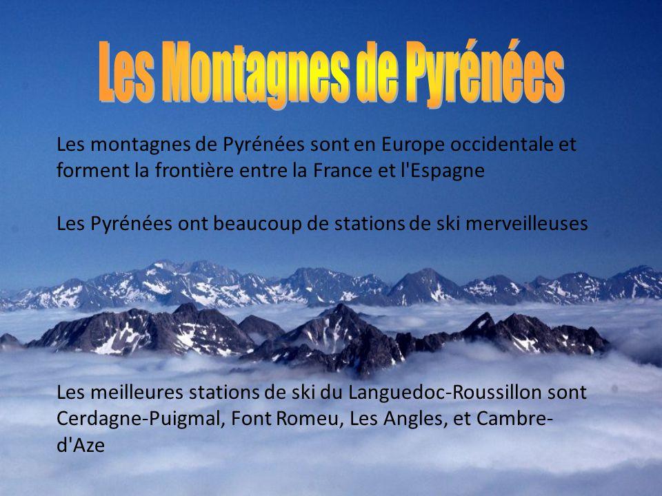 Les montagnes de Pyrénées sont en Europe occidentale et forment la frontière entre la France et l'Espagne Les Pyrénées ont beaucoup de stations de ski