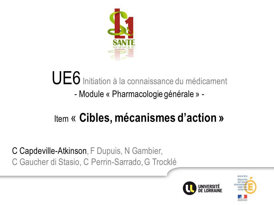 UE6 Initiation à la connaissance du médicament - Module « Pharmacologie générale » - Item « Cibles, mécanismes d'action » C Capdeville-Atkinson, F Dup