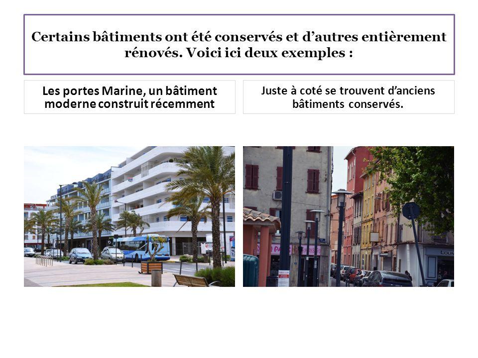 Certains bâtiments ont été conservés et d'autres entièrement rénovés. Voici ici deux exemples : Les portes Marine, un bâtiment moderne construit récem
