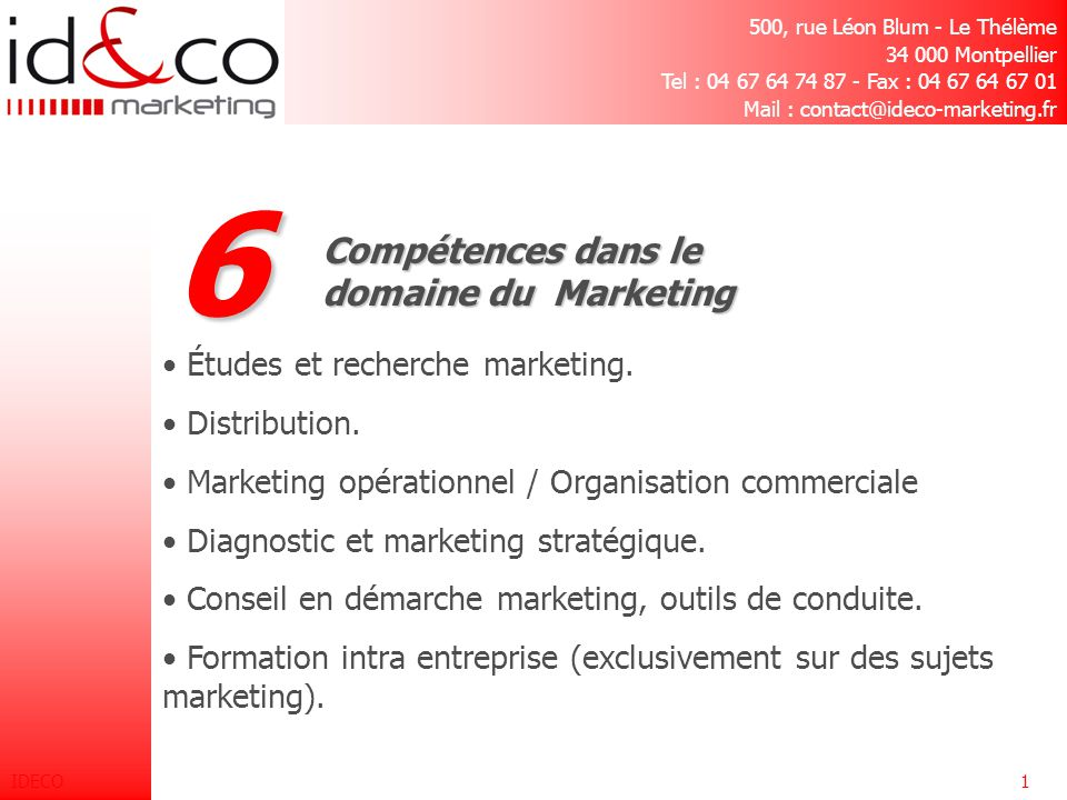 IDECO1 6 Compétences dans le domaine du Marketing Études et recherche marketing.