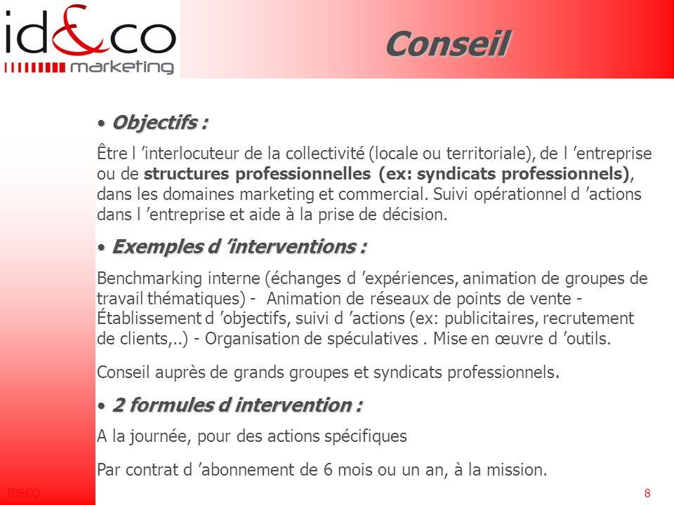 IDECO8Conseil Objectifs : Objectifs : Être l 'interlocuteur de la collectivité (locale ou territoriale), de l 'entreprise ou de structures professionnelles (ex: syndicats professionnels), dans les domaines marketing et commercial.