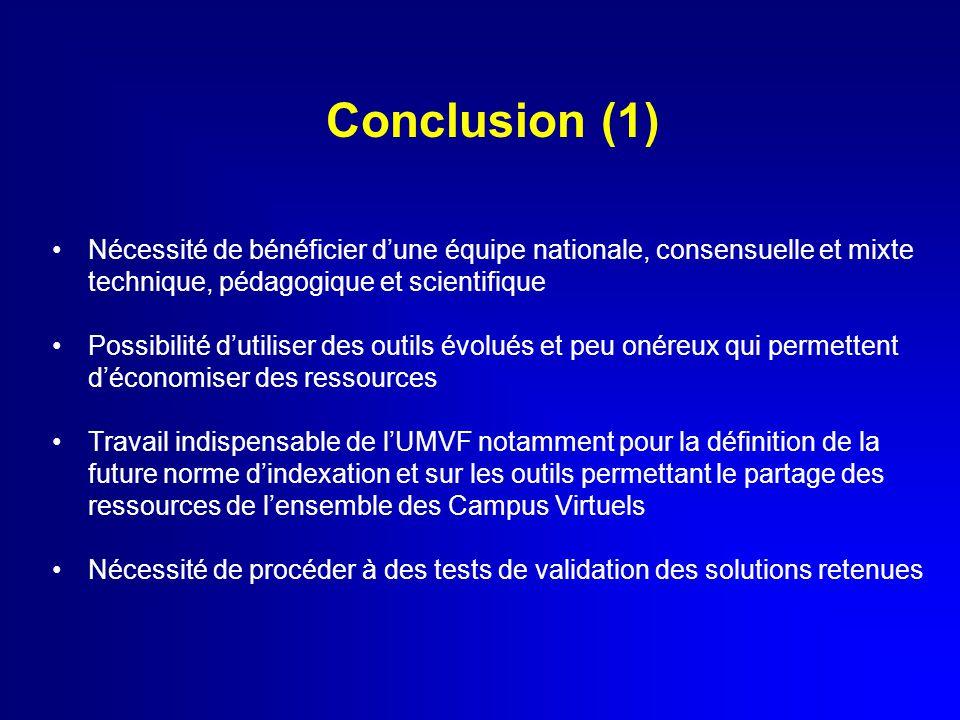Conclusion (1) Nécessité de bénéficier d'une équipe nationale, consensuelle et mixte technique, pédagogique et scientifique Possibilité d'utiliser des