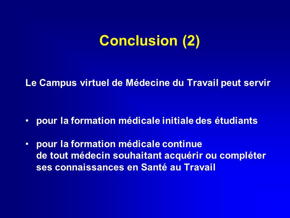 Conclusion (2) Le Campus virtuel de Médecine du Travail peut servir pour la formation médicale initiale des étudiants pour la formation médicale continue de tout médecin souhaitant acquérir ou compléter ses connaissances en Santé au Travail