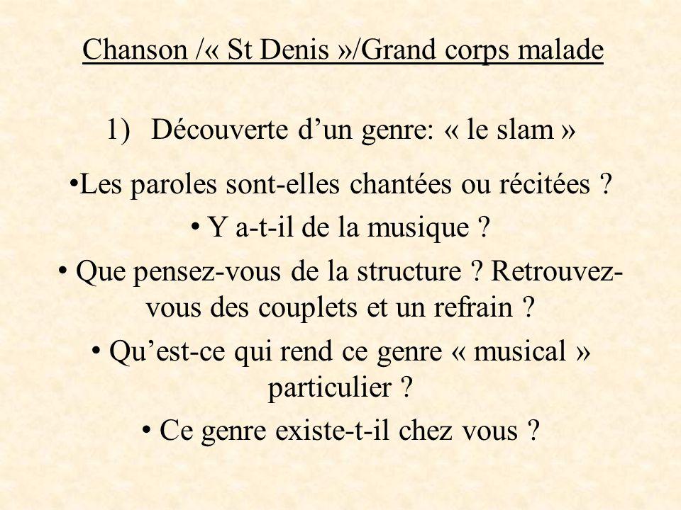 Chanson /« St Denis »/Grand corps malade 1) Découverte d'un genre: « le slam » Les paroles sont-elles chantées ou récitées ? Y a-t-il de la musique ?