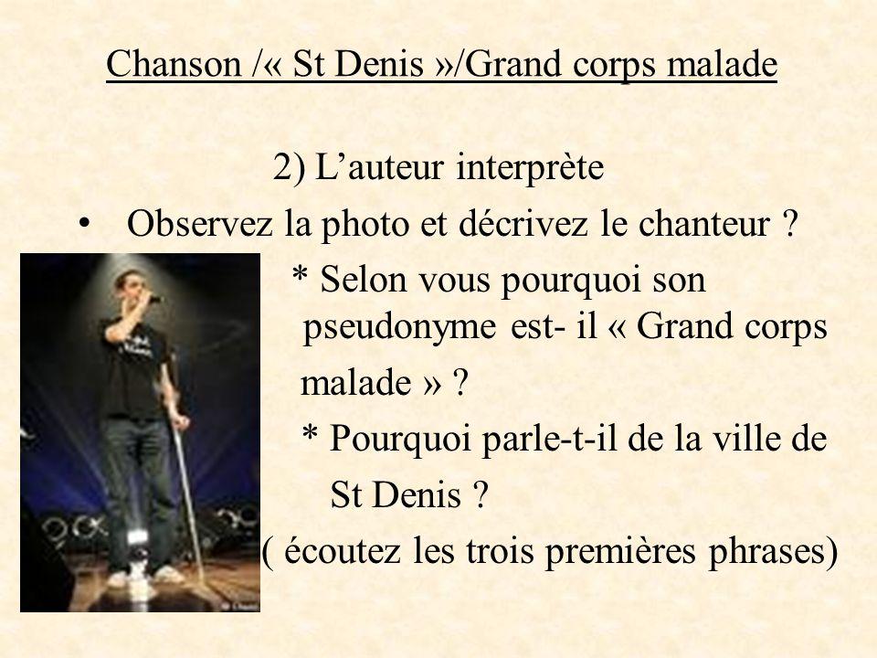 Chanson /« St Denis »/Grand corps malade 2) L'auteur interprète Observez la photo et décrivez le chanteur ? * Selon vous pourquoi son pseunon pseudony