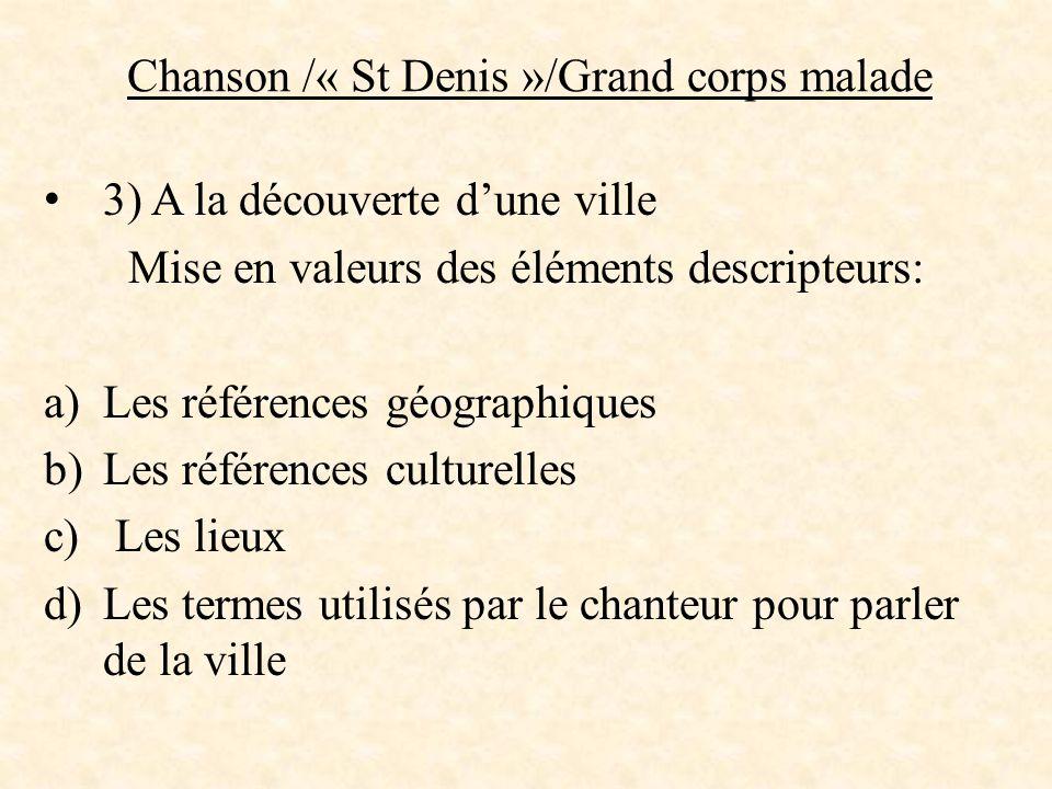 Chanson /« St Denis »/Grand corps malade 3) A la découverte d'une ville Mise en valeurs des éléments descripteurs: a)Les références géographiques b)Le