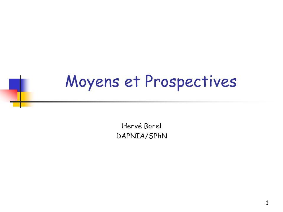1 Moyens et Prospectives Hervé Borel DAPNIA/SPhN