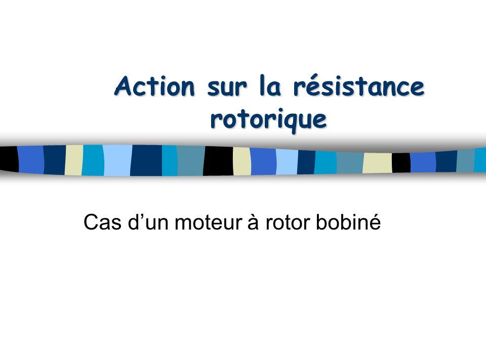 Action sur la résistance rotorique Cas d'un moteur à rotor bobiné