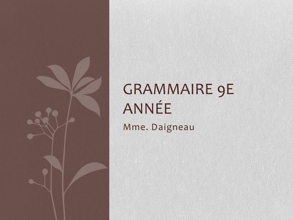 Mme. Daigneau GRAMMAIRE 9E ANNÉE