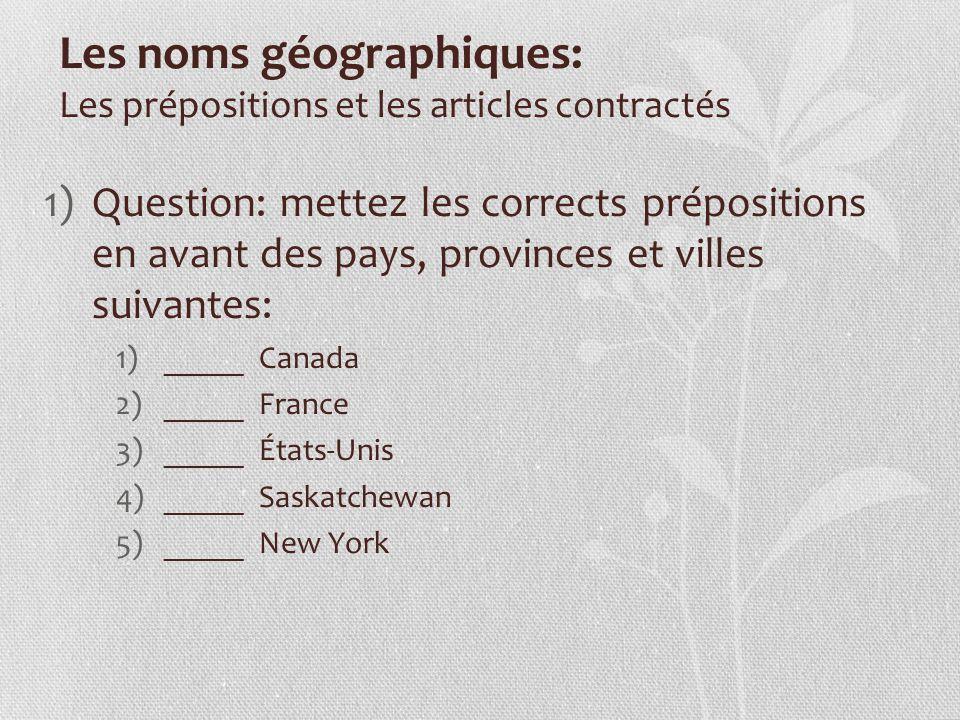 Les noms géographiques: Les prépositions et les articles contractés 1)Question: mettez les corrects prépositions en avant des pays, provinces et ville