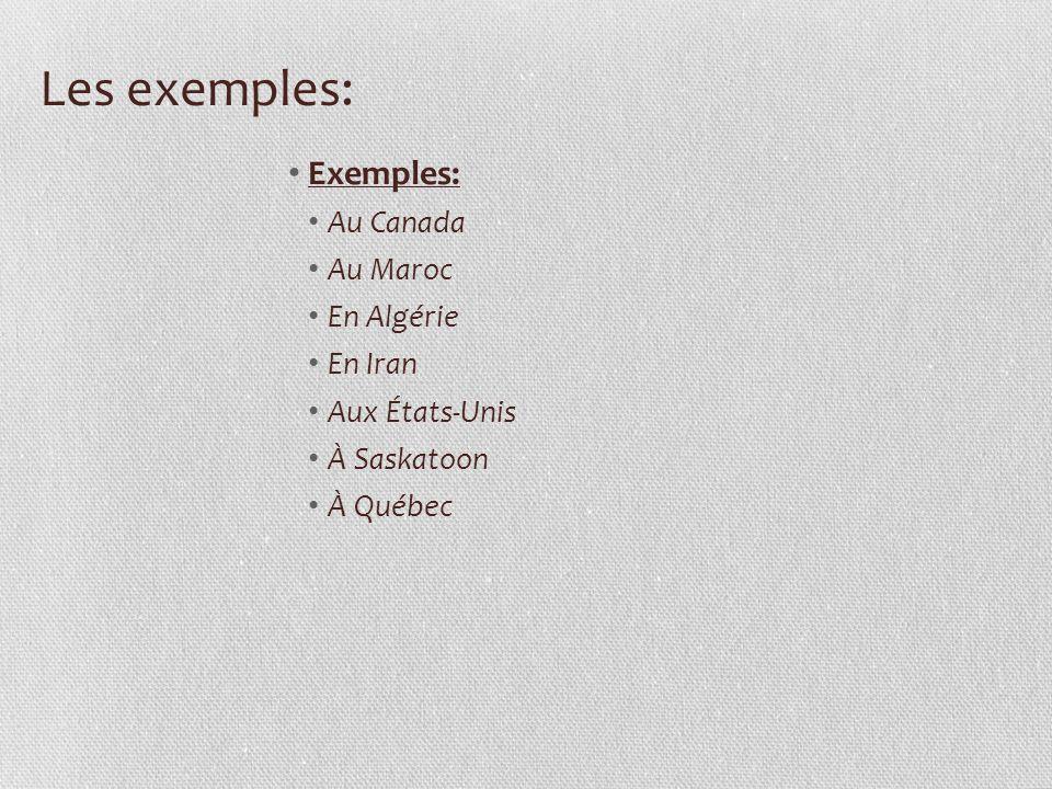 Les exemples: Exemples: Au Canada Au Maroc En Algérie En Iran Aux États-Unis À Saskatoon À Québec