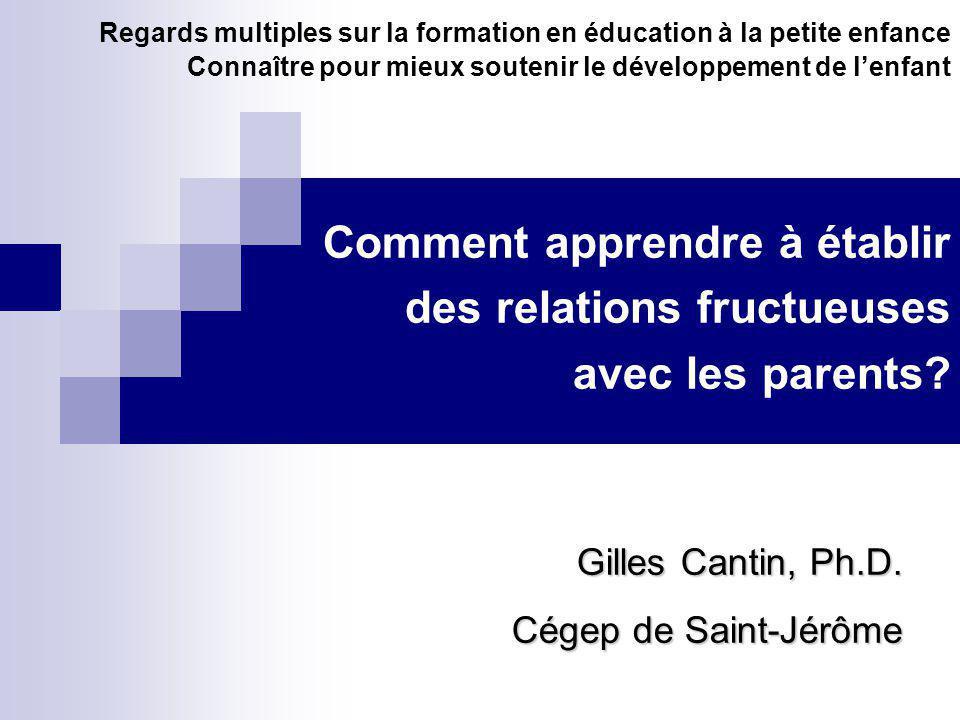 Regards multiples sur la formation en éducation à la petite enfance Connaître pour mieux soutenir le développement de l'enfant Comment apprendre à établir des relations fructueuses avec les parents.