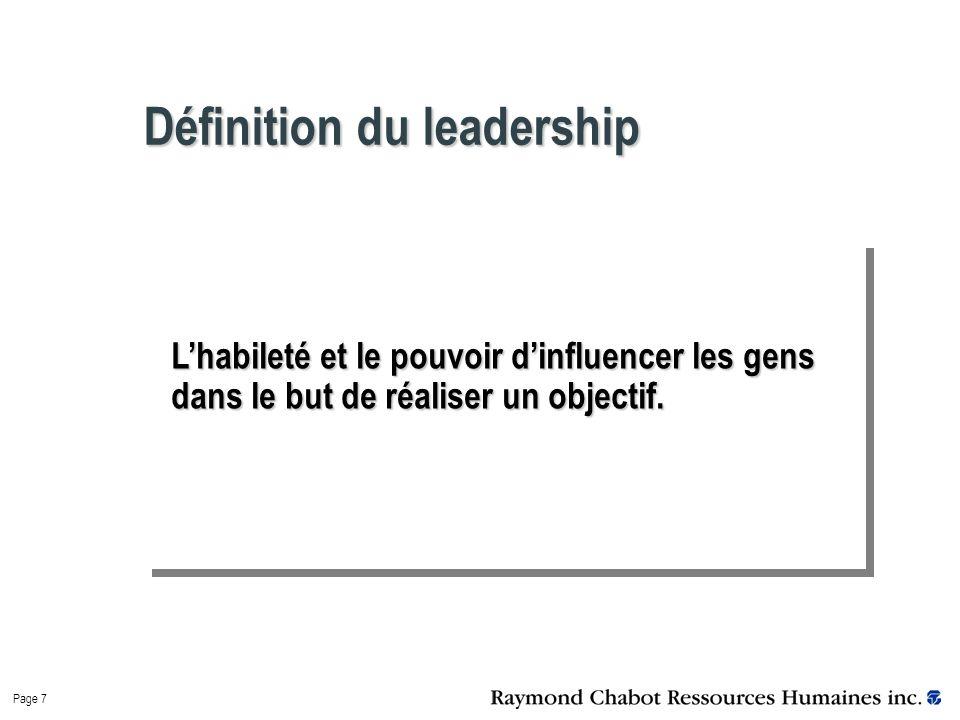 Page 7 Définition du leadership L'habileté et le pouvoir d'influencer les gens dans le but de réaliser un objectif.