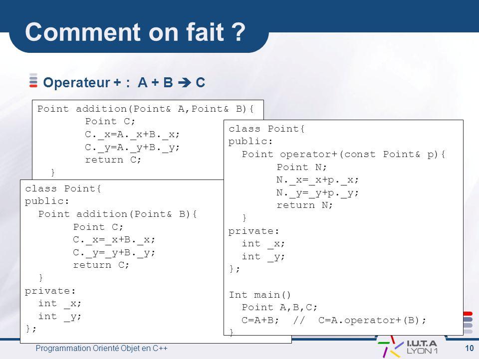 Programmation Orienté Objet en C++ 10 Comment on fait .