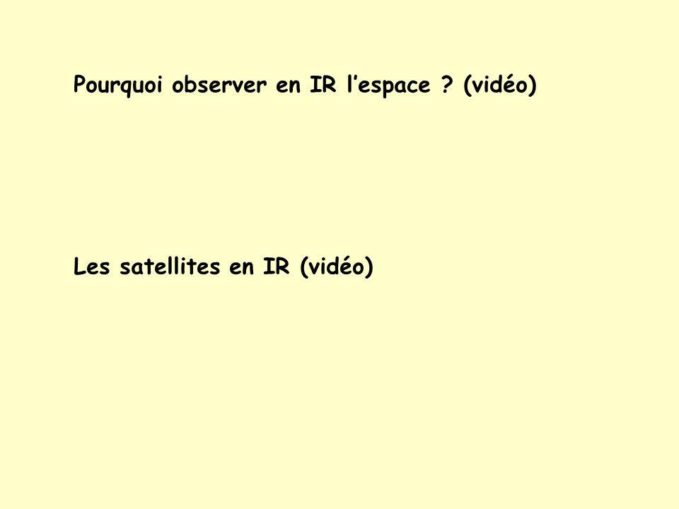 Pourquoi observer en IR l'espace ? (vidéo) Les satellites en IR (vidéo)