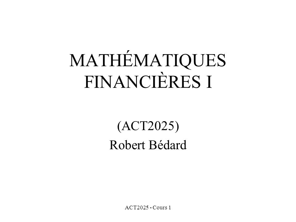 ACT2025 - Cours 1 Propriétés anticipées de la fonction de capitalisation: a(0) = 1 a(t) est une fonction croissante a(t) est une fonction continue si l intérêt croit continûment