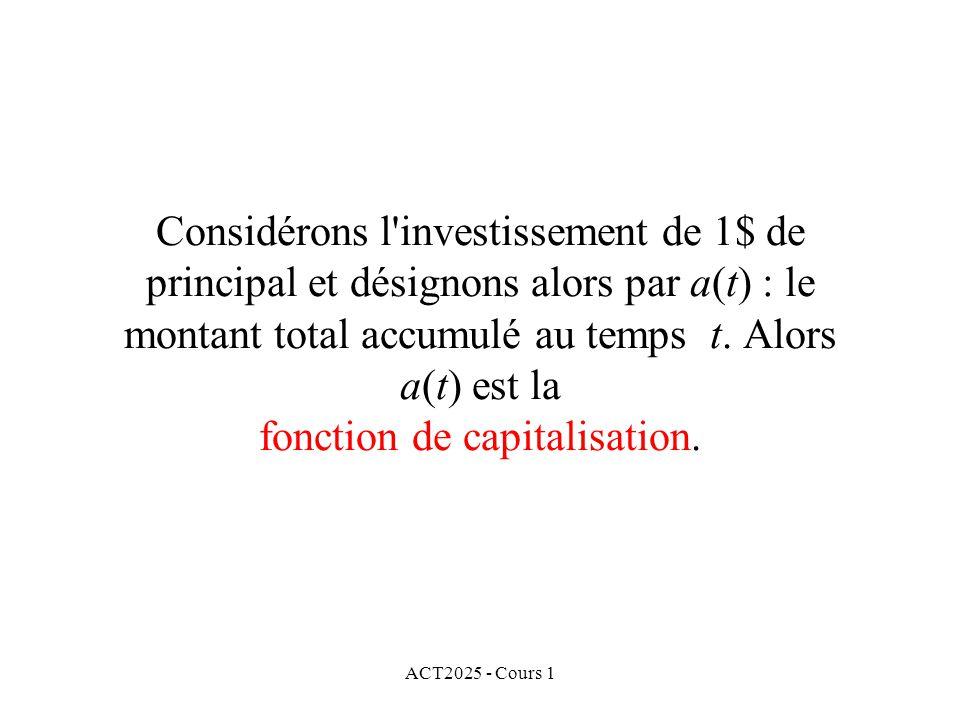 ACT2025 - Cours 1 Considérons l'investissement de 1$ de principal et désignons alors par a(t) : le montant total accumulé au temps t. Alors a(t) est l