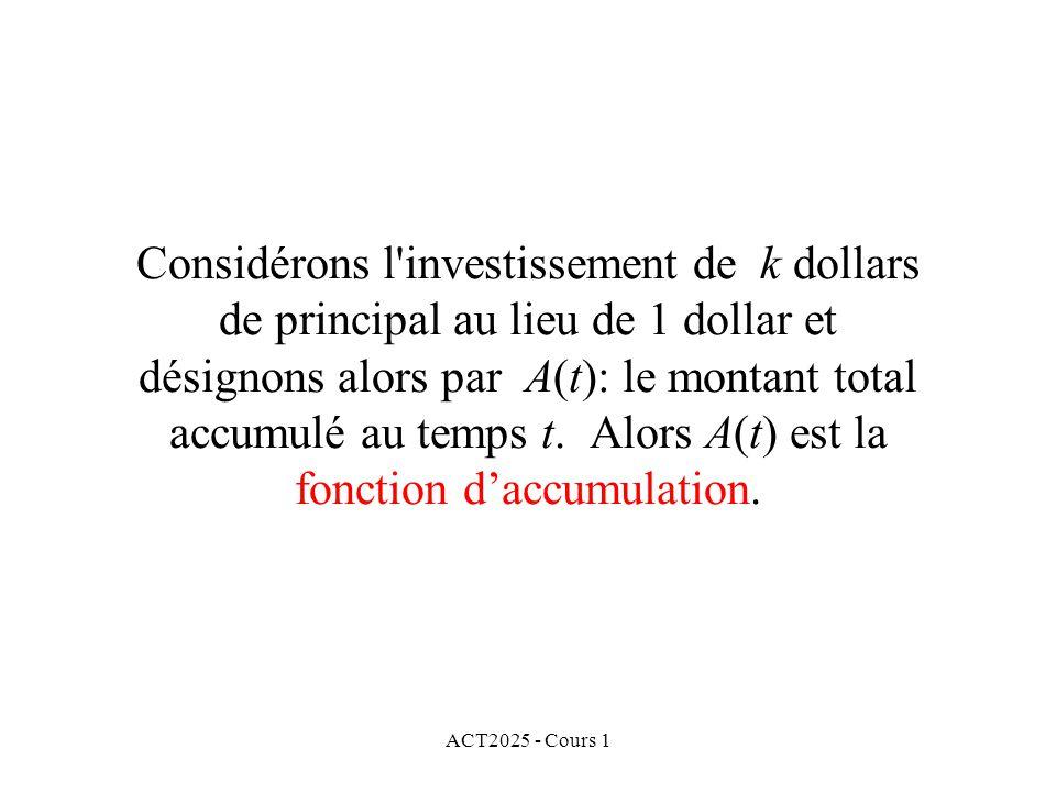ACT2025 - Cours 1 Considérons l'investissement de k dollars de principal au lieu de 1 dollar et désignons alors par A(t): le montant total accumulé au