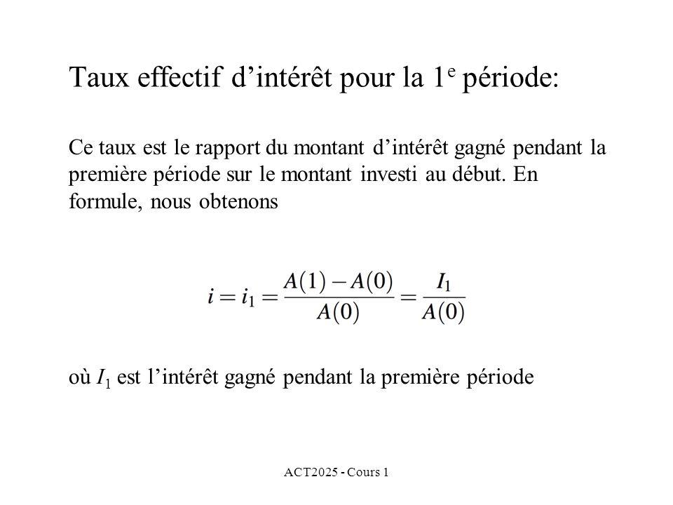 ACT2025 - Cours 1 Taux effectif d'intérêt pour la 1 e période: Ce taux est le rapport du montant d'intérêt gagné pendant la première période sur le mo