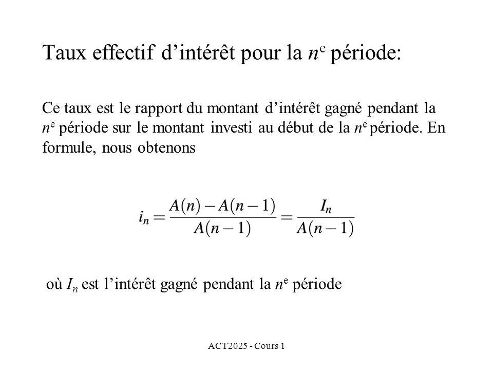 ACT2025 - Cours 1 Taux effectif d'intérêt pour la n e période: Ce taux est le rapport du montant d'intérêt gagné pendant la n e période sur le montant