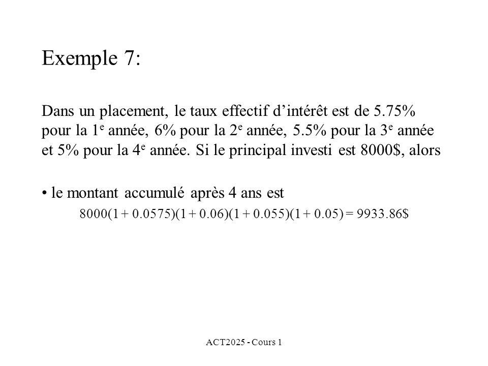 ACT2025 - Cours 1 Exemple 7: Dans un placement, le taux effectif d'intérêt est de 5.75% pour la 1 e année, 6% pour la 2 e année, 5.5% pour la 3 e anné