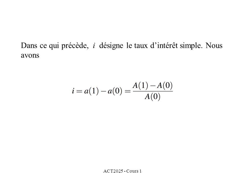 ACT2025 - Cours 1 Dans ce qui précède, i désigne le taux d'intérêt simple. Nous avons