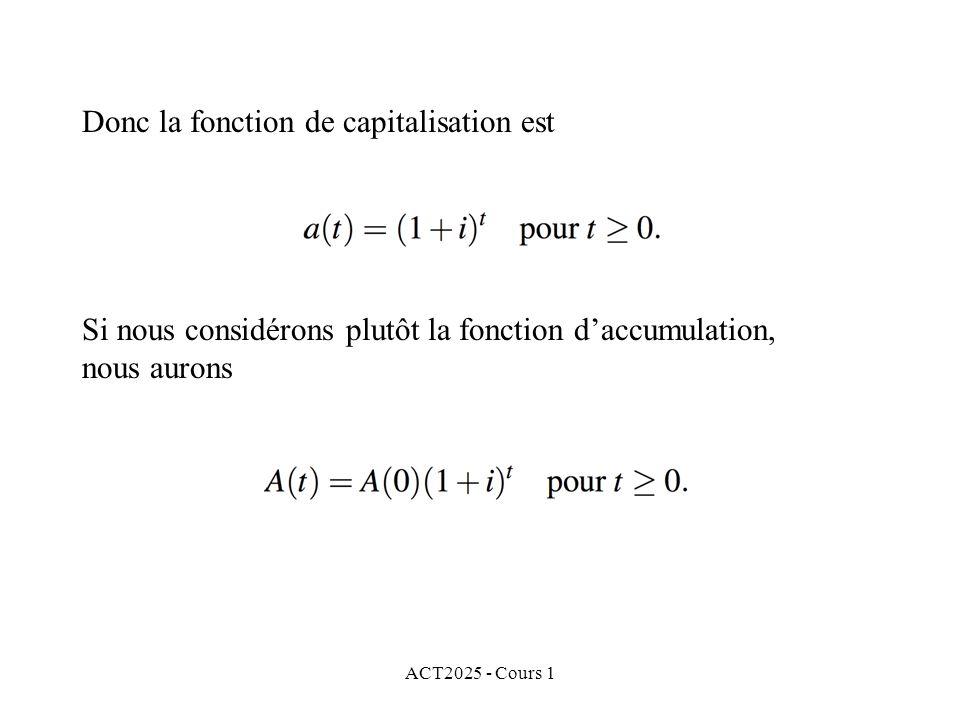 ACT2025 - Cours 1 Donc la fonction de capitalisation est Si nous considérons plutôt la fonction d'accumulation, nous aurons
