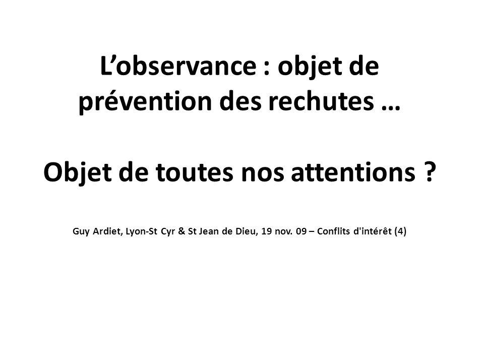 L'observance : objet de prévention des rechutes … Objet de toutes nos attentions ? Guy Ardiet, Lyon-St Cyr & St Jean de Dieu, 19 nov. 09 – Conflits d'