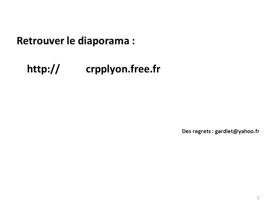 2 Retrouver le diaporama : http:// crpplyon.free.fr Des regrets : gardiet@yahoo.fr