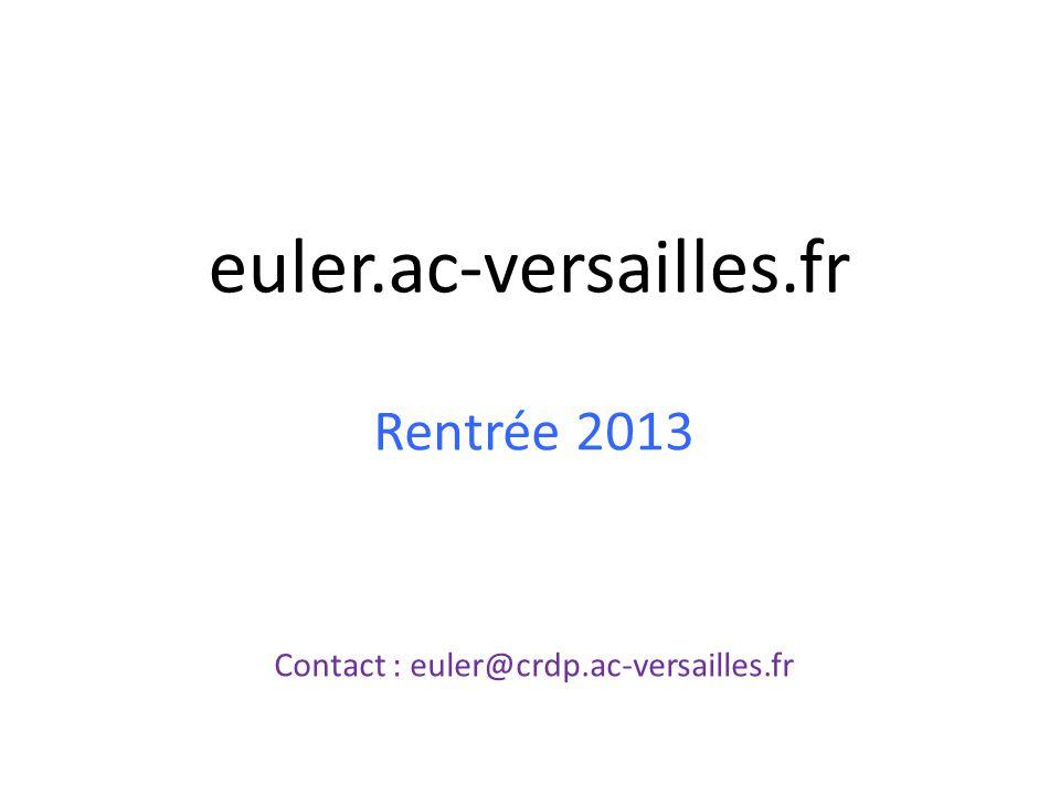 euler.ac-versailles.fr Rentrée 2013 Contact : euler@crdp.ac-versailles.fr
