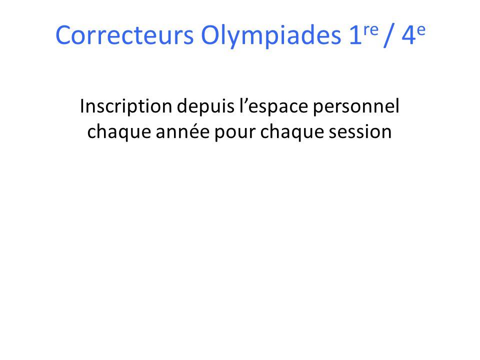 Correcteurs Olympiades 1 re / 4 e Inscription depuis l'espace personnel chaque année pour chaque session