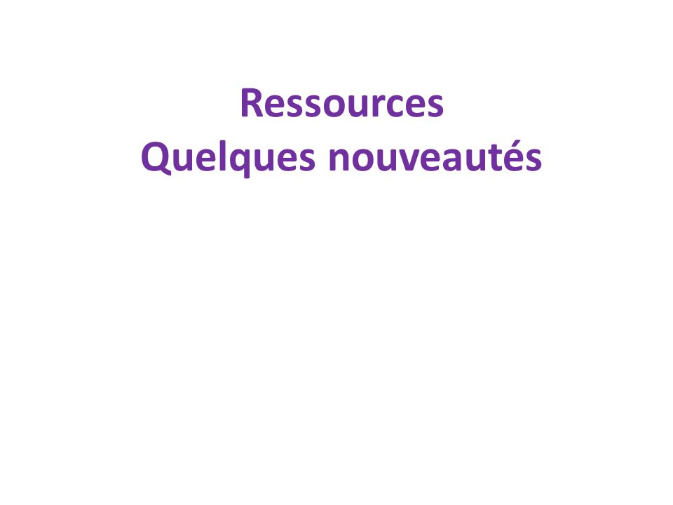 Ressources Quelques nouveautés