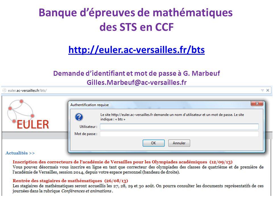 Banque d'épreuves de mathématiques des STS en CCF http://euler.ac-versailles.fr/bts Demande d'identifiant et mot de passe à G. Marbeuf Gilles.Marbeuf@
