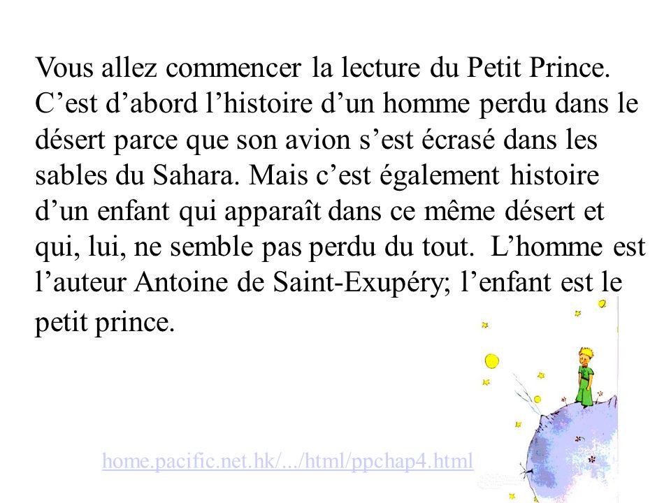 Vous allez commencer la lecture du Petit Prince. C'est d'abord l'histoire d'un homme perdu dans le désert parce que son avion s'est écrasé dans les sa