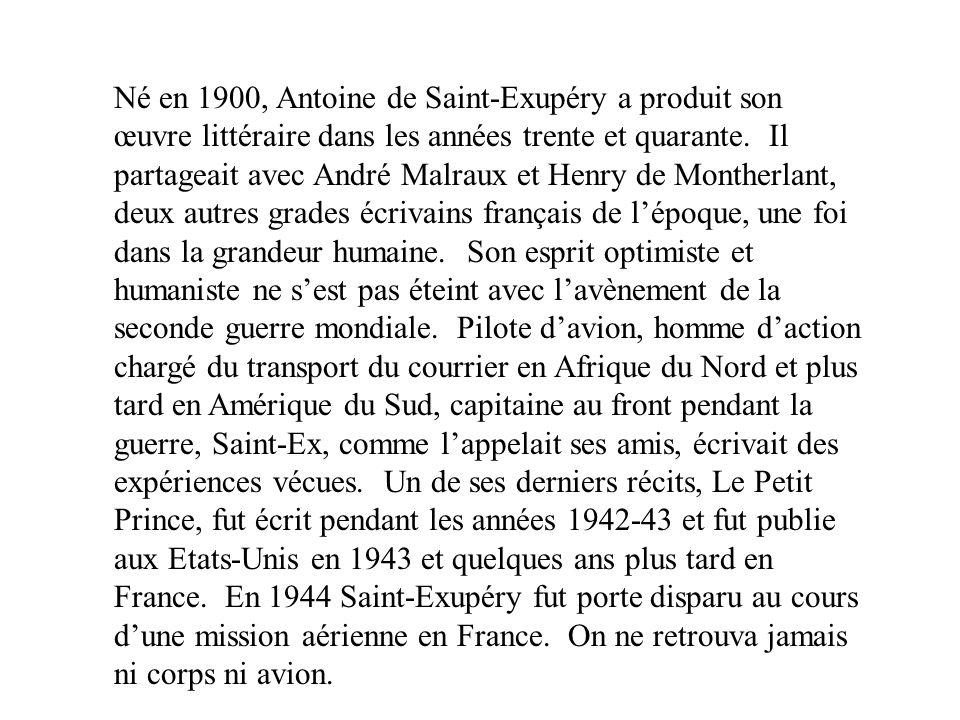 Né en 1900, Antoine de Saint-Exupéry a produit son œuvre littéraire dans les années trente et quarante. Il partageait avec André Malraux et Henry de M