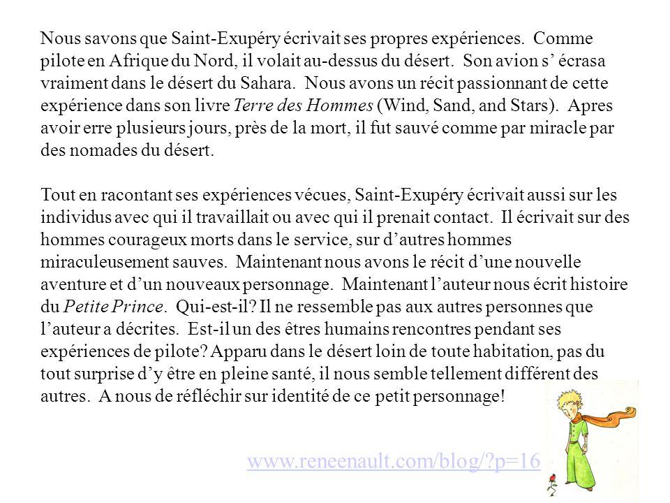 Nous savons que Saint-Exupéry écrivait ses propres expériences. Comme pilote en Afrique du Nord, il volait au-dessus du désert. Son avion s' écrasa vr