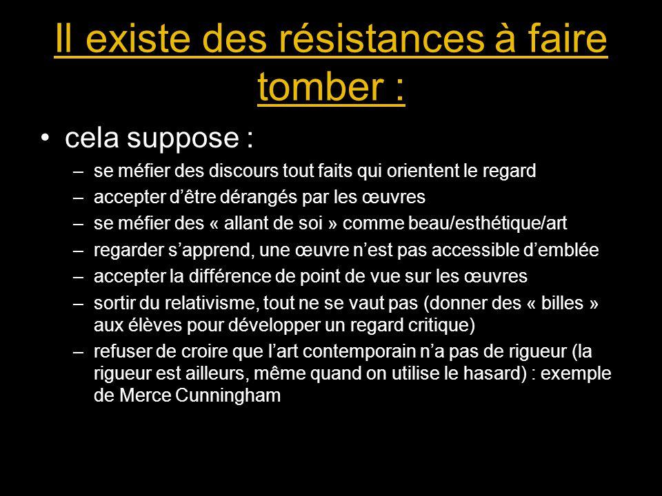 Il existe des résistances à faire tomber : cela suppose : –se méfier des discours tout faits qui orientent le regard –accepter d'être dérangés par les