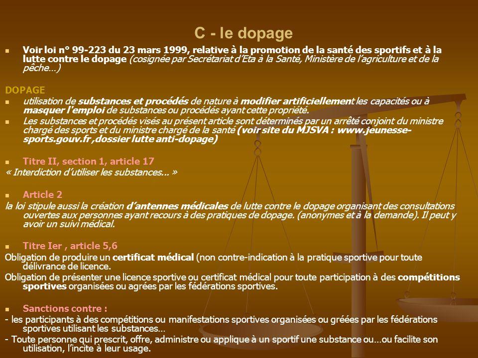 C - le dopage Voir loi n° 99-223 du 23 mars 1999, relative à la promotion de la santé des sportifs et à la lutte contre le dopage (cosignée par Secrét