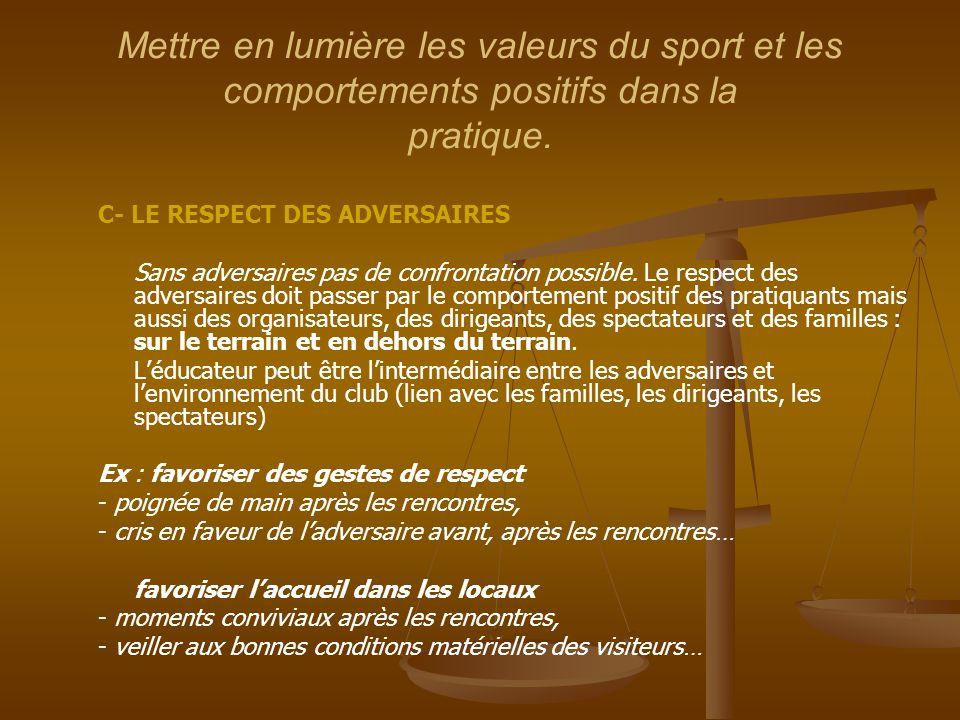 Mettre en lumière les valeurs du sport et les comportements positifs dans la pratique. C- LE RESPECT DES ADVERSAIRES Sans adversaires pas de confronta