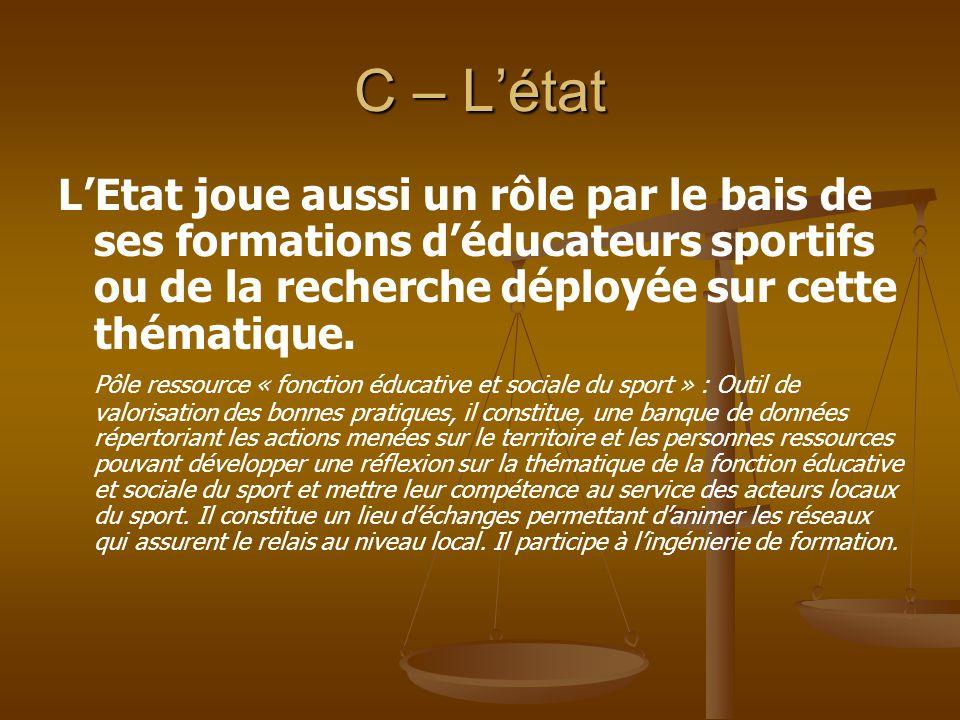 C – L'état L'Etat joue aussi un rôle par le bais de ses formations d'éducateurs sportifs ou de la recherche déployée sur cette thématique. Pôle ressou