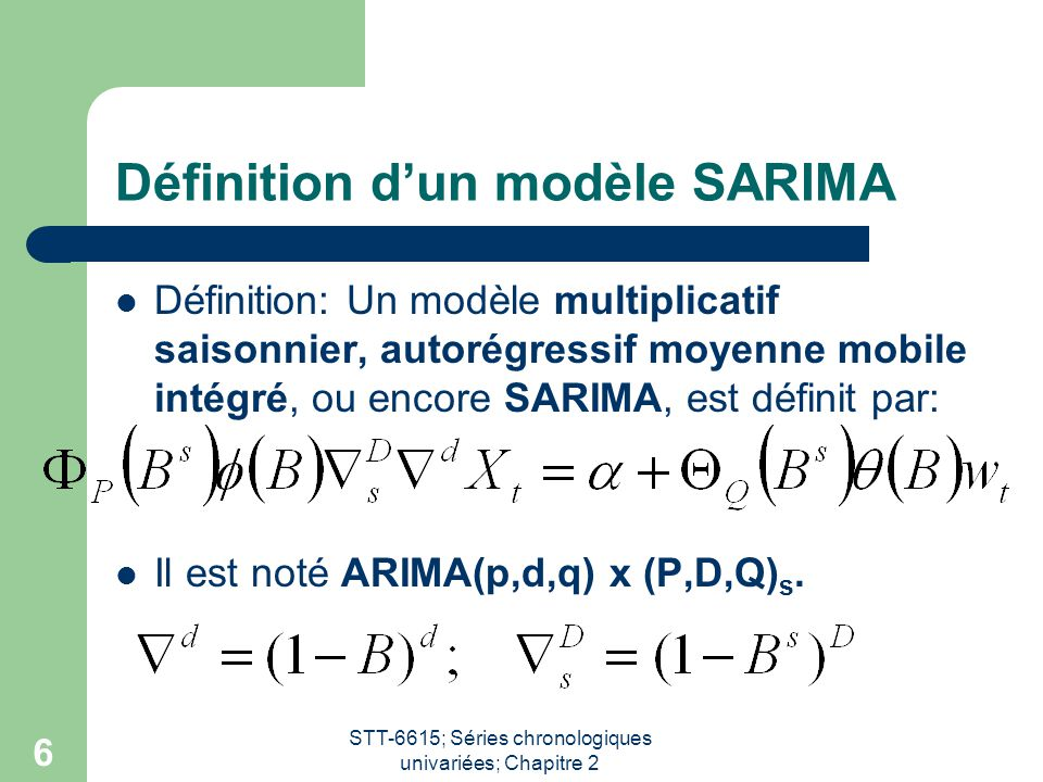 STT-6615; Séries chronologiques univariées; Chapitre 2 6 Définition d'un modèle SARIMA Définition: Un modèle multiplicatif saisonnier, autorégressif m