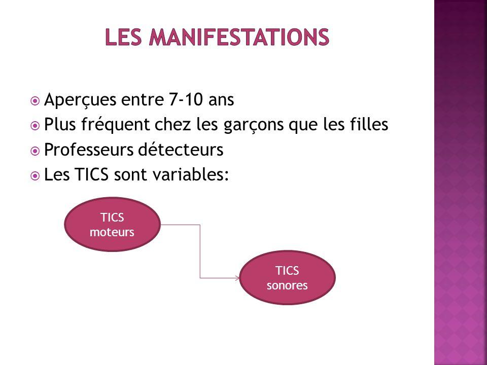  Aperçues entre 7-10 ans  Plus fréquent chez les garçons que les filles  Professeurs détecteurs  Les TICS sont variables: TICS moteurs TICS sonore