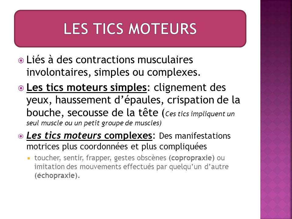  Liés à des contractions musculaires involontaires, simples ou complexes.  Les tics moteurs simples: clignement des yeux, haussement d'épaules, cris