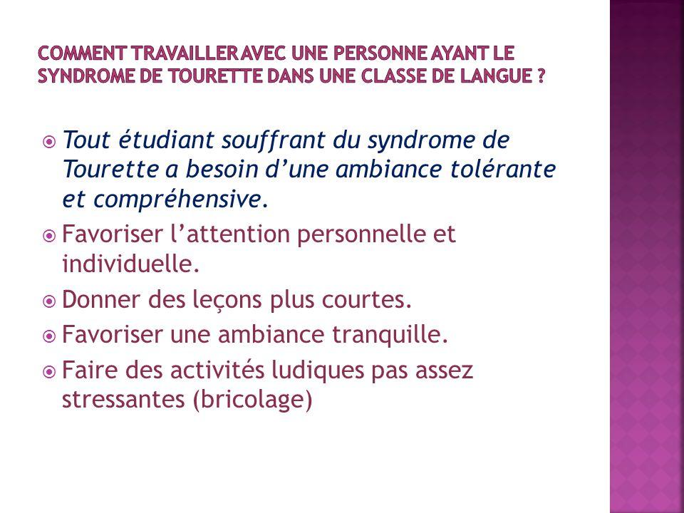  Tout étudiant souffrant du syndrome de Tourette a besoin d'une ambiance tolérante et compréhensive.  Favoriser l'attention personnelle et individue