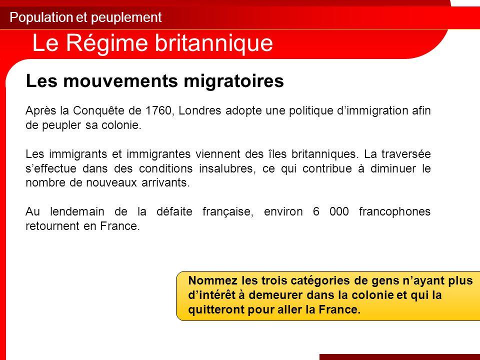 Population et peuplement Le Régime britannique Les mouvements migratoires Après la Conquête de 1760, Londres adopte une politique d'immigration afin de peupler sa colonie.
