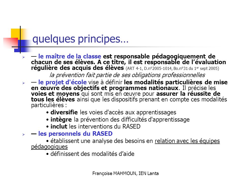 Françoise MAHMOUN, IEN Lanta quelques principes…  — le maître de la classe est responsable pédagogiquement de chacun de ses élèves. A ce tître, il es