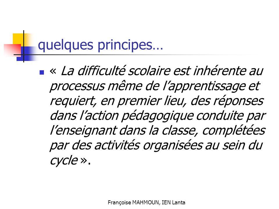 Françoise MAHMOUN, IEN Lanta quelques principes… « La difficulté scolaire est inhérente au processus même de l'apprentissage et requiert, en premier l