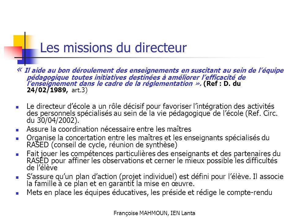 Françoise MAHMOUN, IEN Lanta Les missions du directeur « Il aide au bon déroulement des enseignements en suscitant au sein de l'équipe pédagogique tou