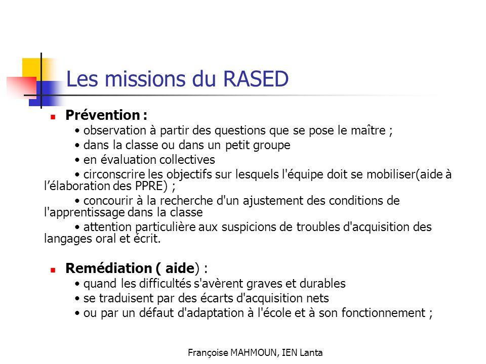 Françoise MAHMOUN, IEN Lanta Les missions du RASED Prévention : observation à partir des questions que se pose le maître ; dans la classe ou dans un p