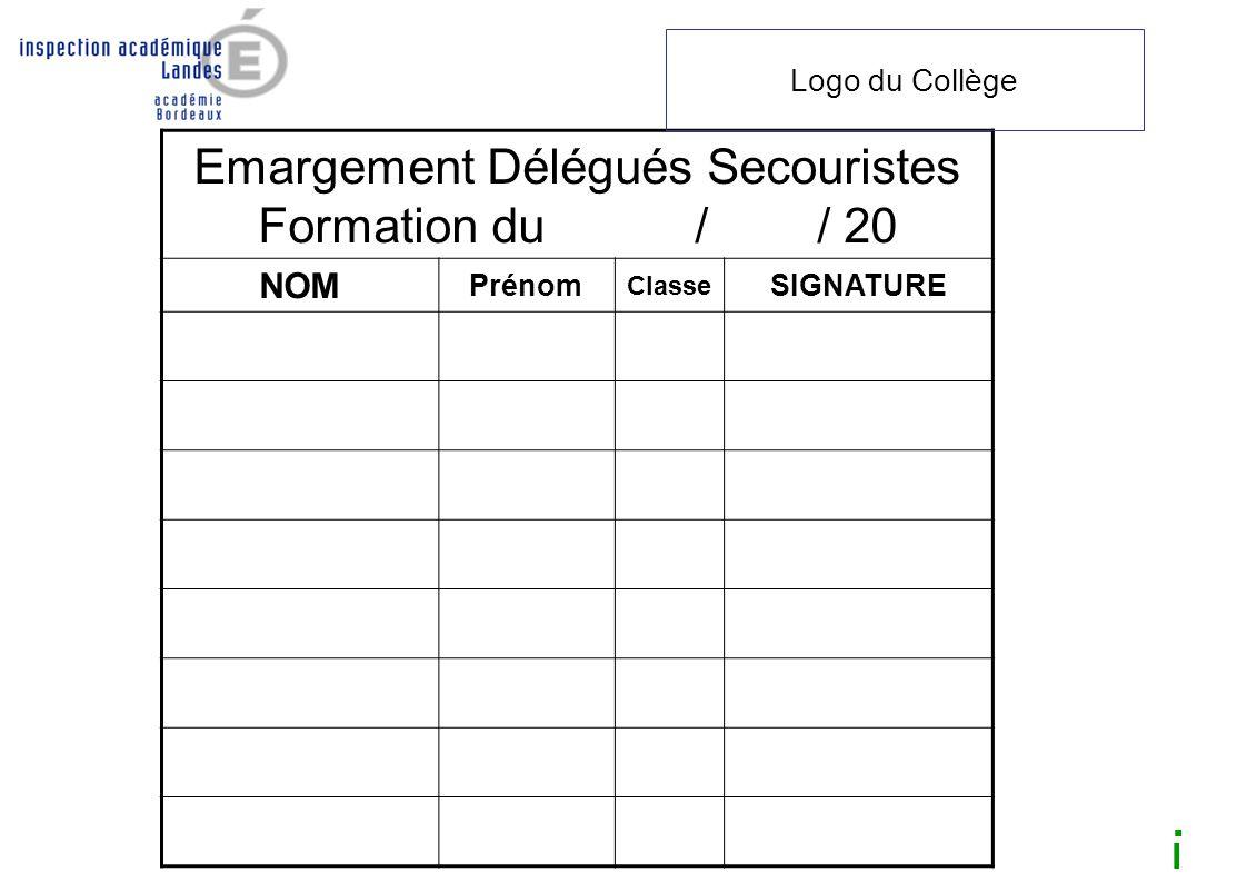 Emargement Délégués Secouristes Formation du / / 20 NOM Prénom Classe SIGNATURE Logo du Collège I.